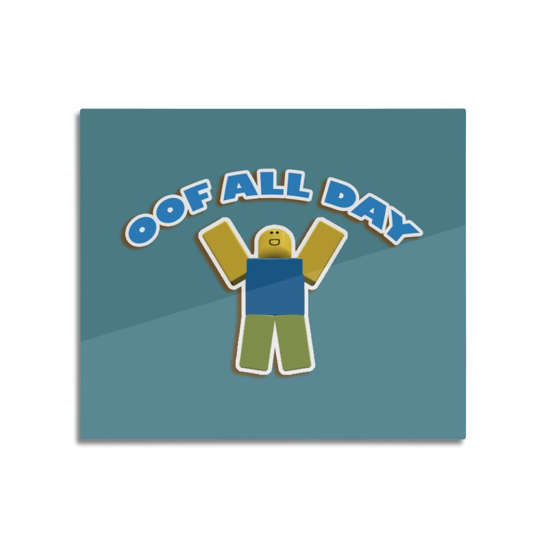 Oof All Day Home Mounted Aluminum Print by Turkeylegsray's Artist Shop