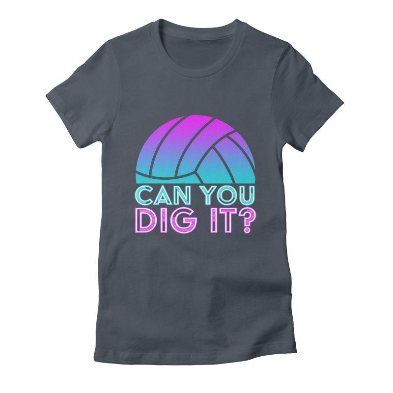 Dig It Women's T-Shirt by Turkeylegsray's Artist Shop