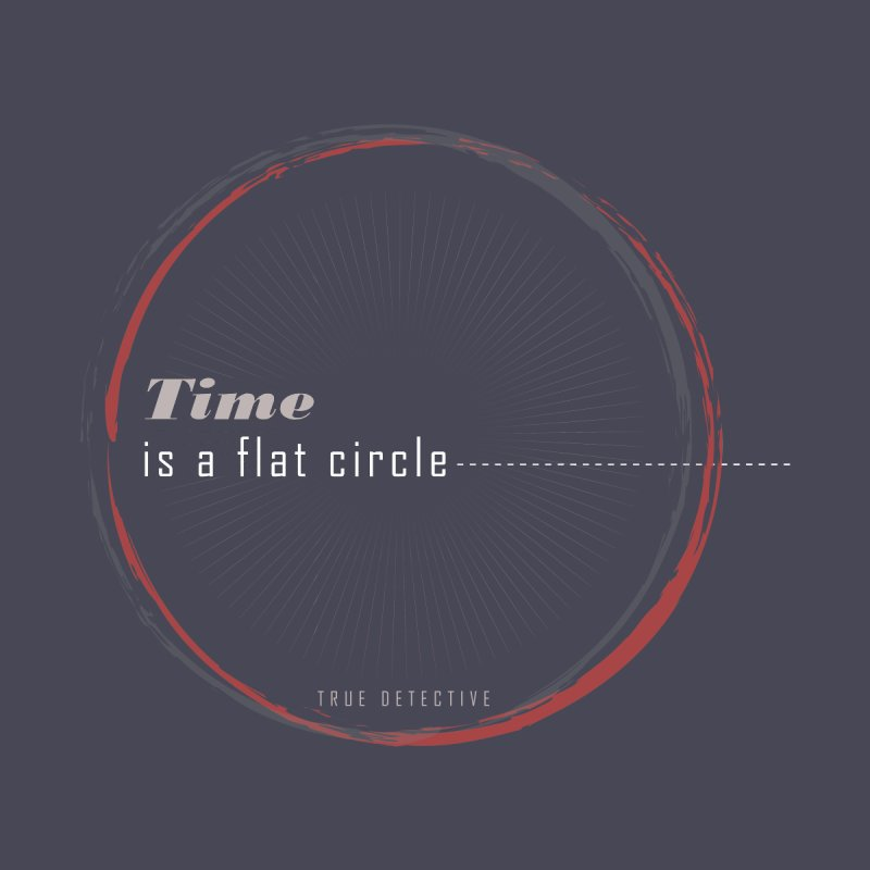 Time Is A Flat Circle  None  by Turkeylegsray's Artist Shop