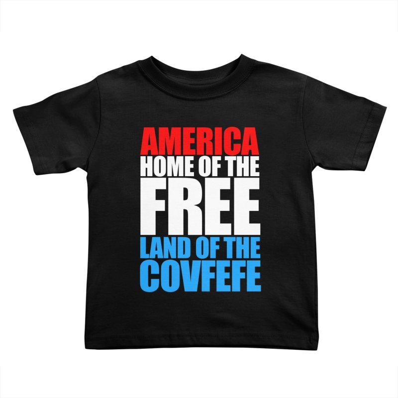 LAND OF THE COVFEFE Kids Toddler T-Shirt by Turkeylegsray's Artist Shop