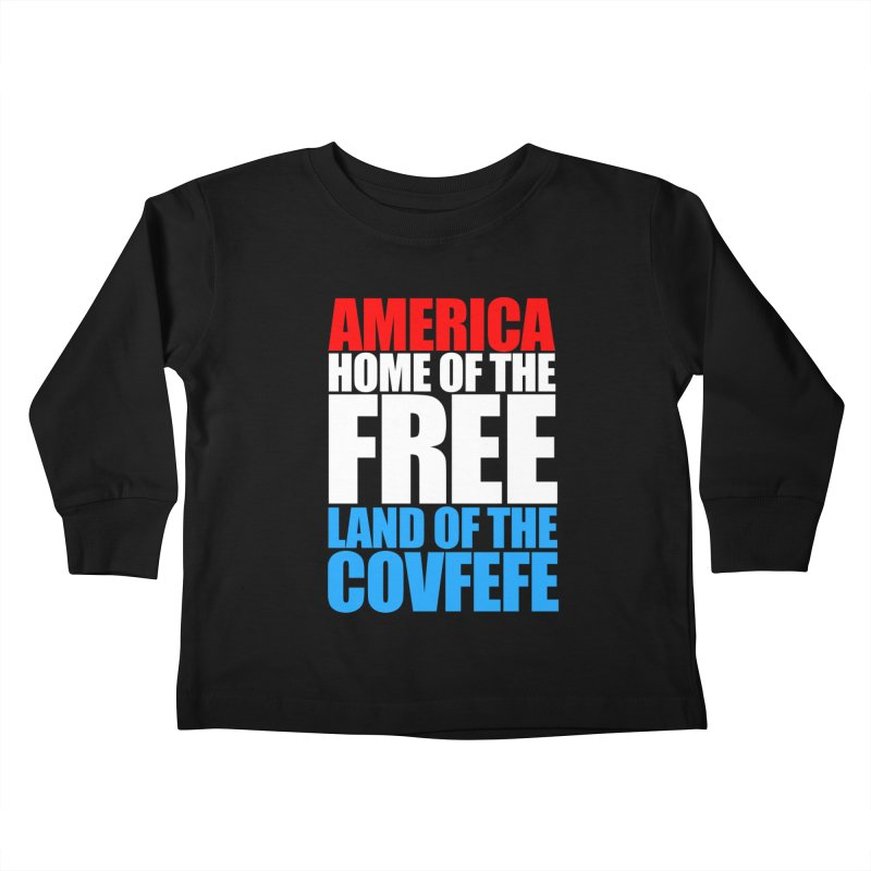 LAND OF THE COVFEFE Kids Toddler Longsleeve T-Shirt by Turkeylegsray's Artist Shop