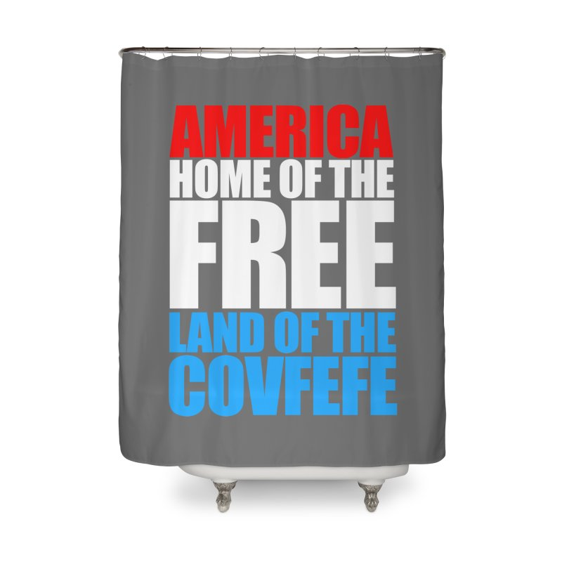 LAND OF THE COVFEFE Home Shower Curtain by Turkeylegsray's Artist Shop