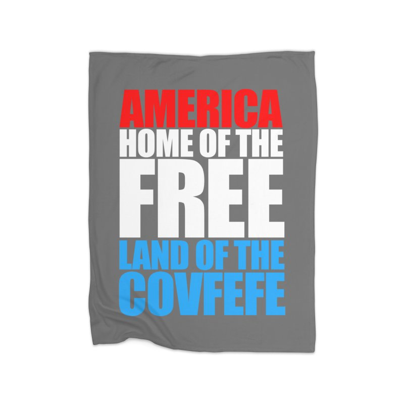 LAND OF THE COVFEFE Home Blanket by Turkeylegsray's Artist Shop