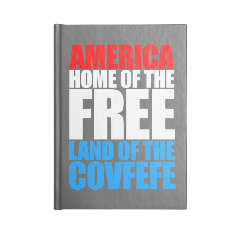 LAND OF THE COVFEFE Accessories Notebook by Turkeylegsray's Artist Shop
