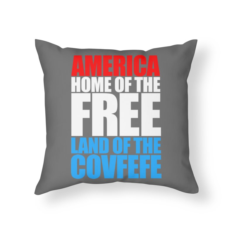 LAND OF THE COVFEFE Home Throw Pillow by Turkeylegsray's Artist Shop