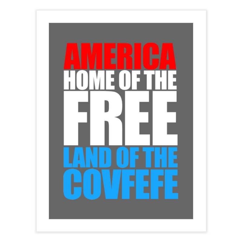 LAND OF THE COVFEFE Home Fine Art Print by Turkeylegsray's Artist Shop