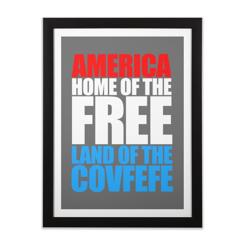 LAND OF THE COVFEFE Home Framed Fine Art Print by Turkeylegsray's Artist Shop