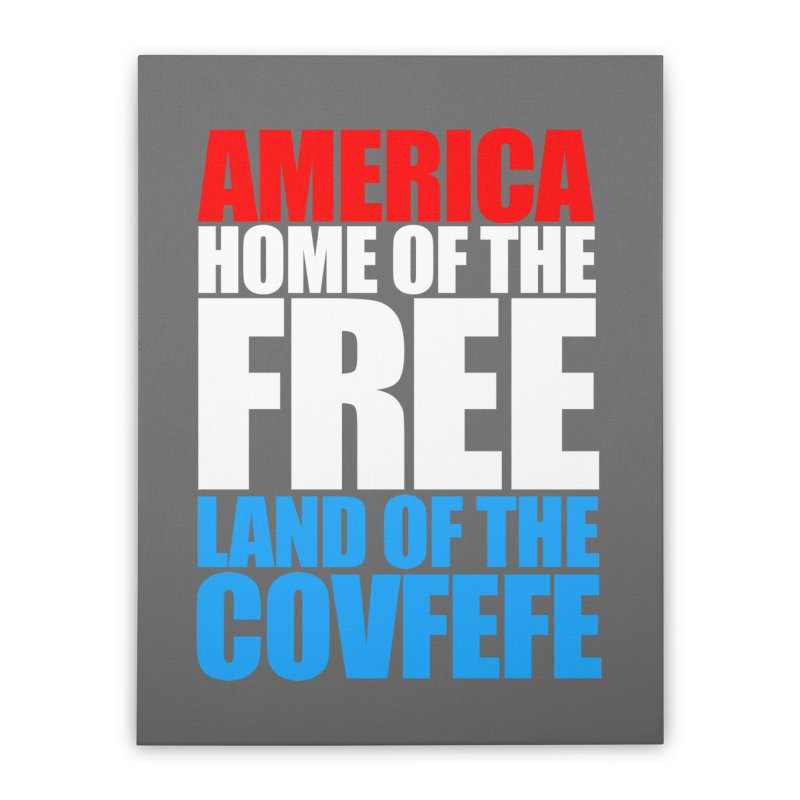 LAND OF THE COVFEFE Home Stretched Canvas by Turkeylegsray's Artist Shop