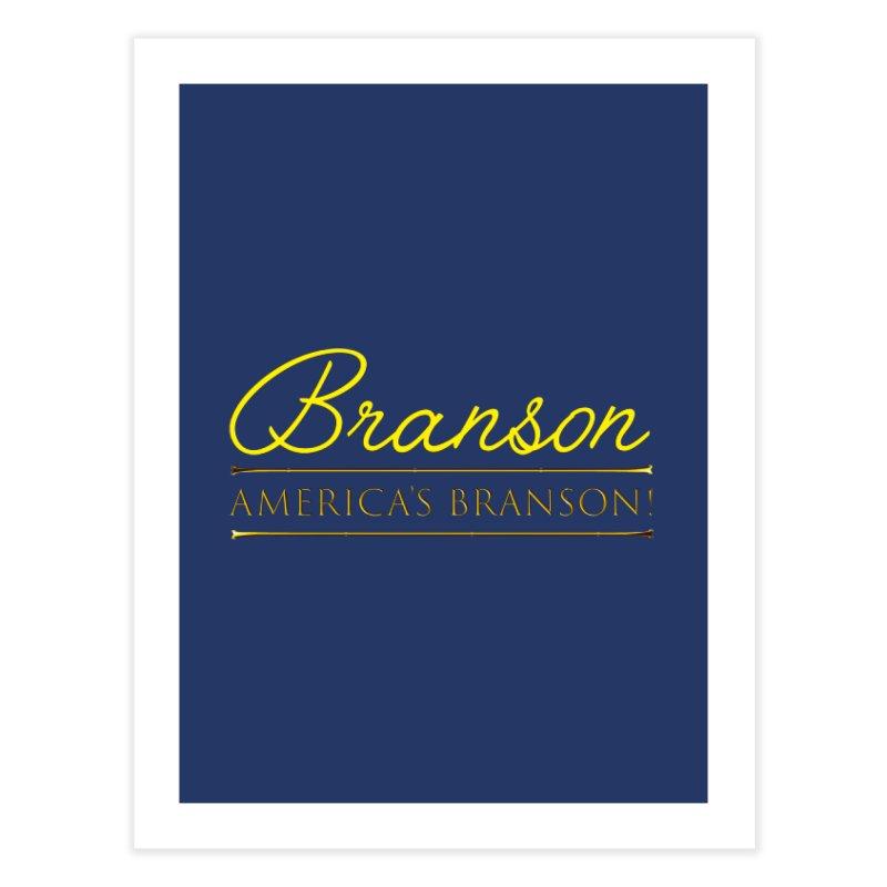 BRANSON: AMERICA'S BRANSON!  Home Fine Art Print by Turkeylegsray's Artist Shop