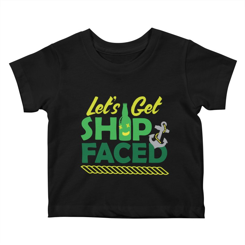 Let's Get Ship Face!  Kids Baby T-Shirt by Turkeylegsray's Artist Shop