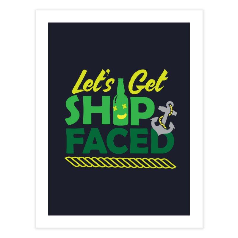 Let's Get Ship Face!  Home Fine Art Print by Turkeylegsray's Artist Shop