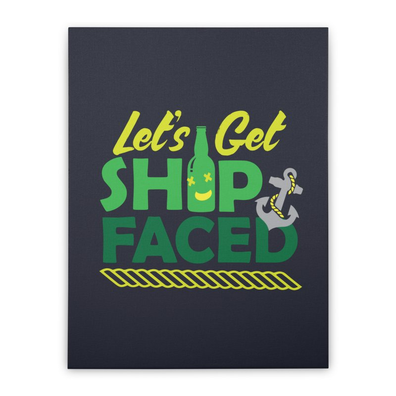 Let's Get Ship Face!  Home Stretched Canvas by Turkeylegsray's Artist Shop