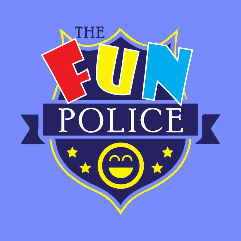 ThE FuN PoLiCE!!! by Turkeylegsray's Artist Shop
