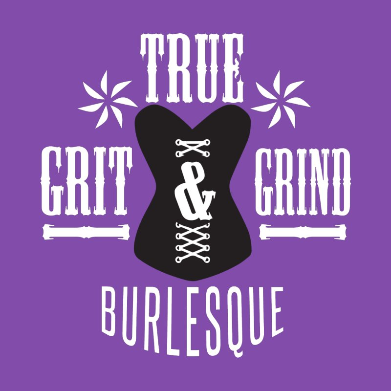 TRUE GRIT & GRIND BURLESQUE Men's T-Shirt by Turkeylegsray's Artist Shop