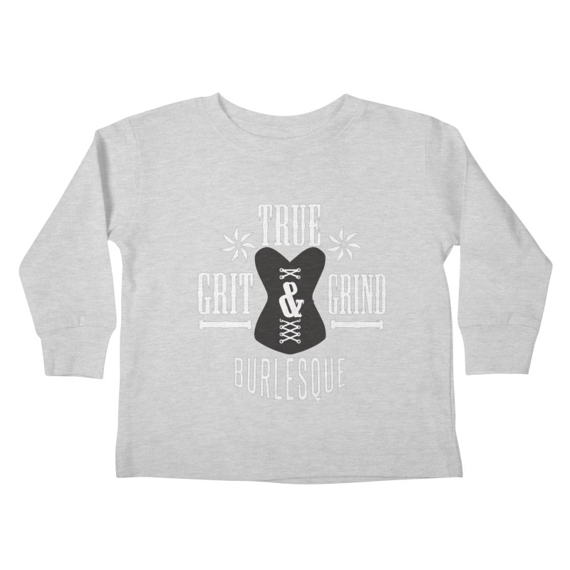 TRUE GRIT & GRIND BURLESQUE Kids Toddler Longsleeve T-Shirt by Turkeylegsray's Artist Shop