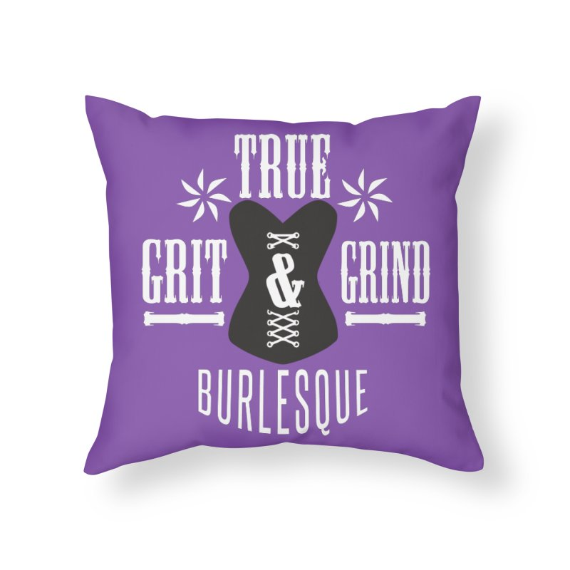 TRUE GRIT & GRIND BURLESQUE Home Throw Pillow by Turkeylegsray's Artist Shop