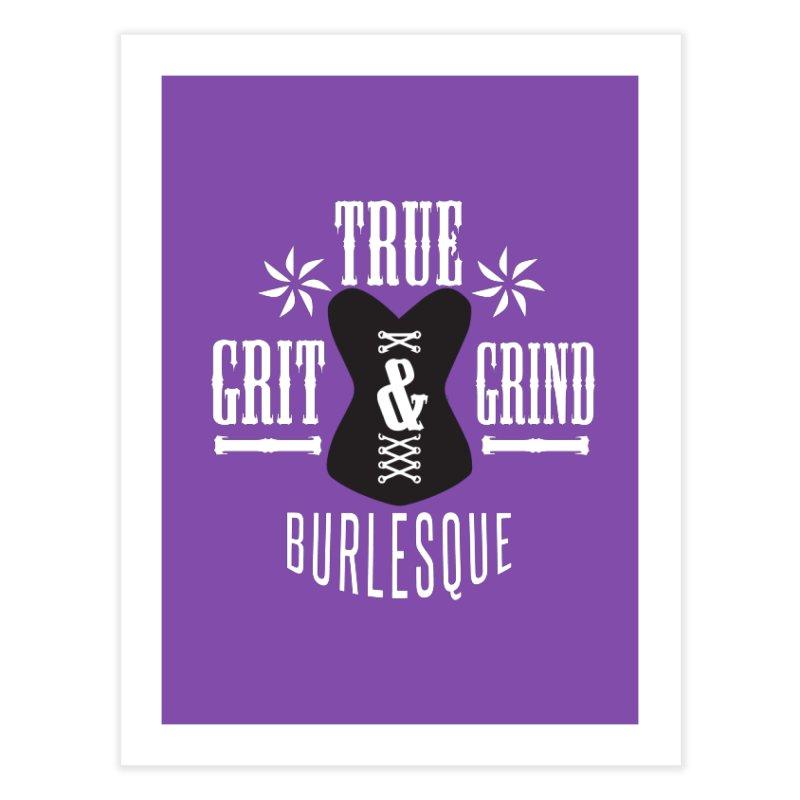 TRUE GRIT & GRIND BURLESQUE Home Fine Art Print by Turkeylegsray's Artist Shop