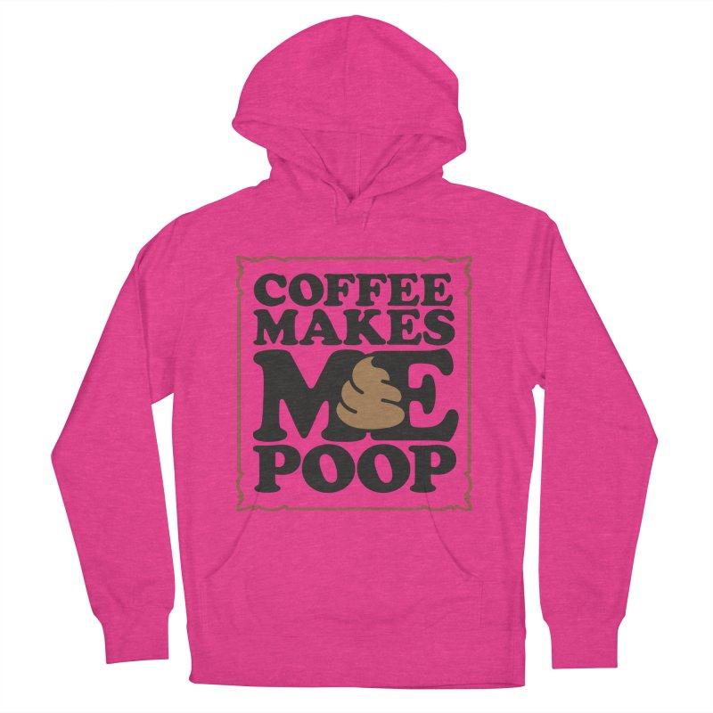 Coffee Makes Me Poop  Women's Pullover Hoody by Turkeylegsray's Artist Shop