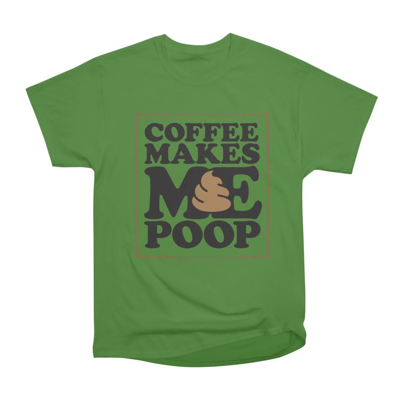 Coffee Makes Me Poop  Men's Classic T-Shirt by Turkeylegsray's Artist Shop