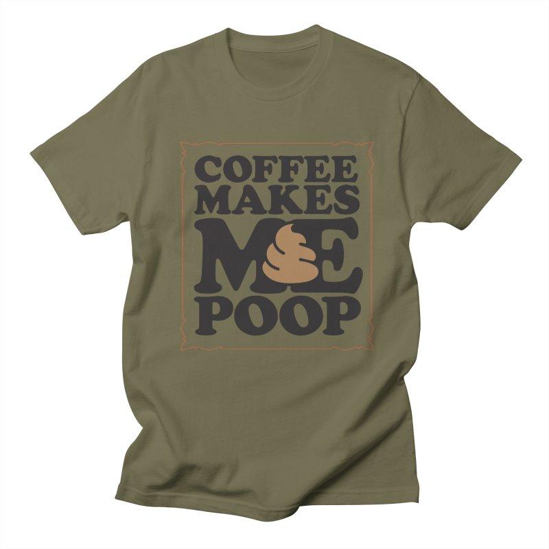 Coffee Makes Me Poop  Women's Unisex T-Shirt by Turkeylegsray's Artist Shop