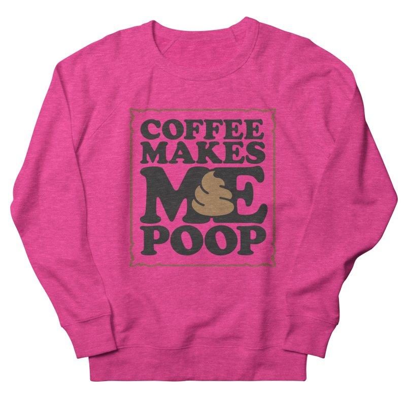 Coffee Makes Me Poop  Men's Sweatshirt by Turkeylegsray's Artist Shop