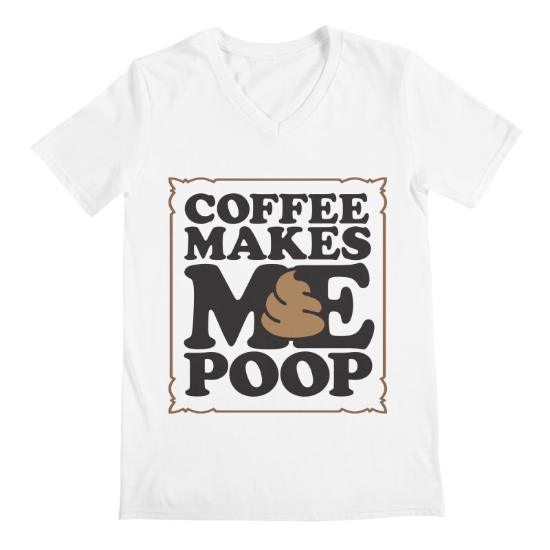 Coffee Makes Me Poop  Men's V-Neck by Turkeylegsray's Artist Shop
