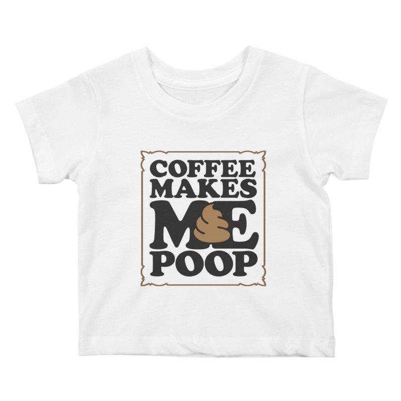 Coffee Makes Me Poop  Kids Baby T-Shirt by Turkeylegsray's Artist Shop