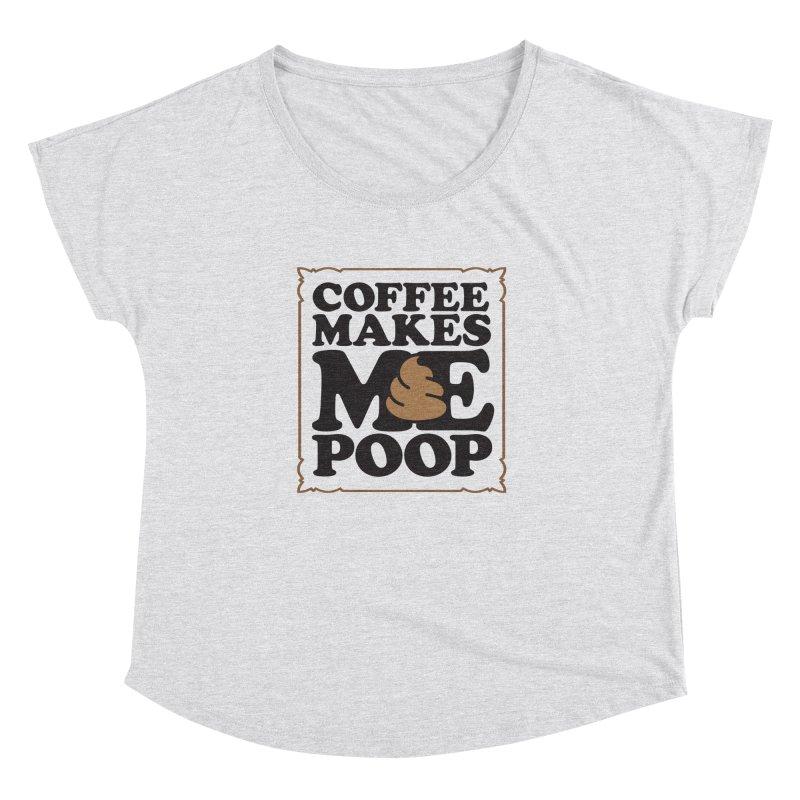 Coffee Makes Me Poop  Women's Dolman by Turkeylegsray's Artist Shop