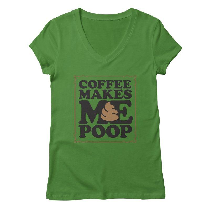 Coffee Makes Me Poop  Women's V-Neck by Turkeylegsray's Artist Shop