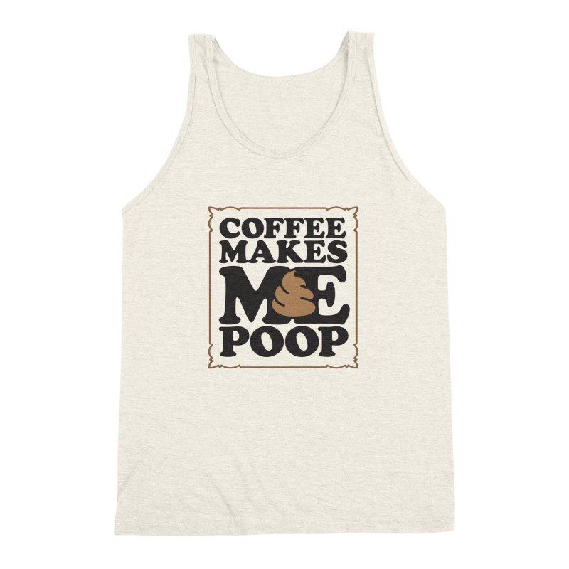 Coffee Makes Me Poop  Men's Triblend Tank by Turkeylegsray's Artist Shop