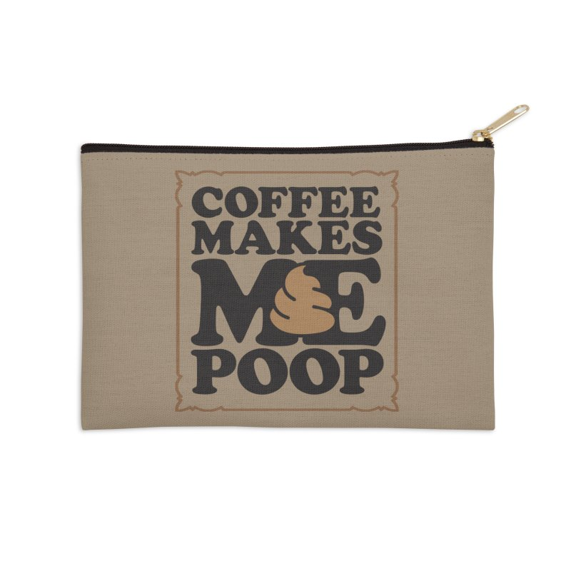 Coffee Makes Me Poop  Accessories Zip Pouch by Turkeylegsray's Artist Shop