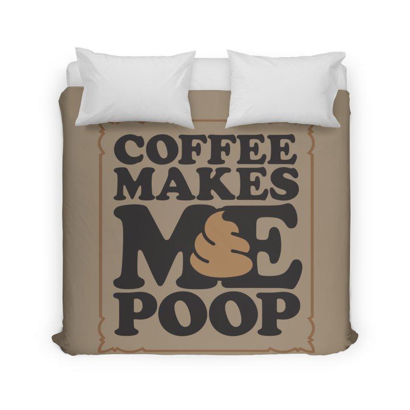 Coffee Makes Me Poop  Home Duvet by Turkeylegsray's Artist Shop