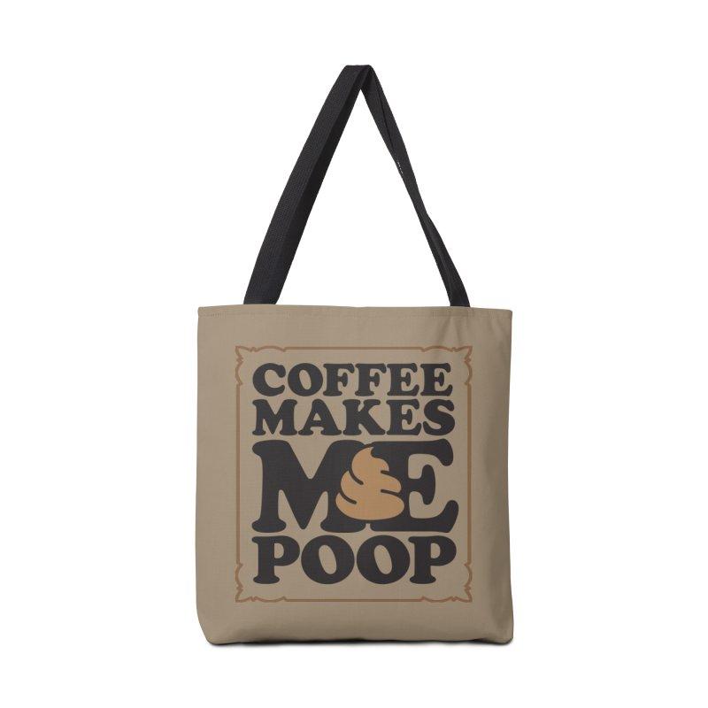 Coffee Makes Me Poop  Accessories Bag by Turkeylegsray's Artist Shop