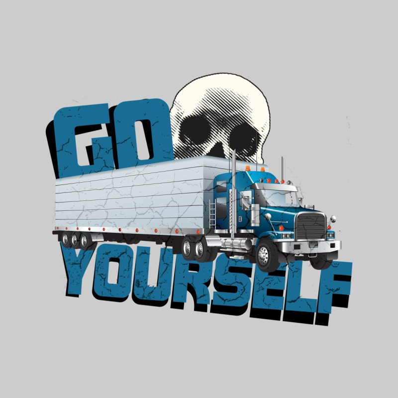 GO TRUCK YOURSELF by Turkeylegsray's Artist Shop
