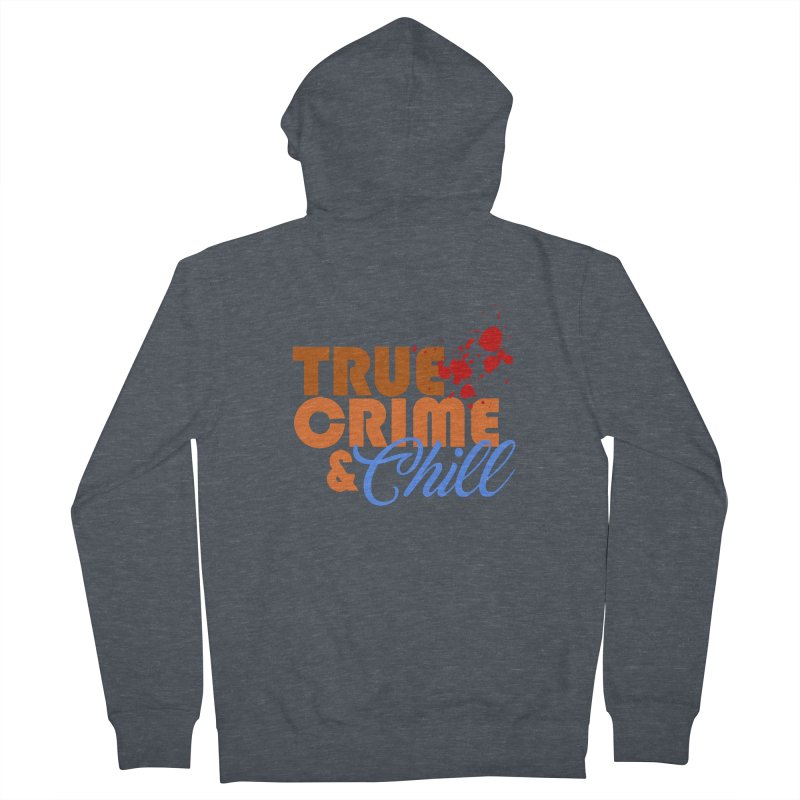 True Crime & Chill Women's Zip-Up Hoody by Turkeylegsray's Artist Shop