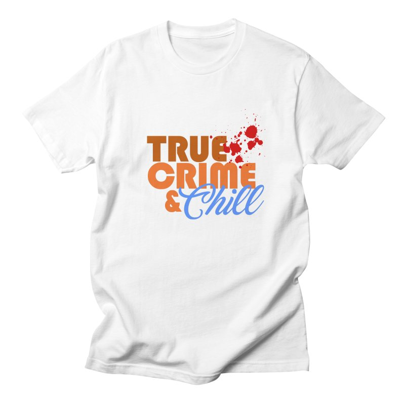 True Crime & Chill Men's T-Shirt by Turkeylegsray's Artist Shop