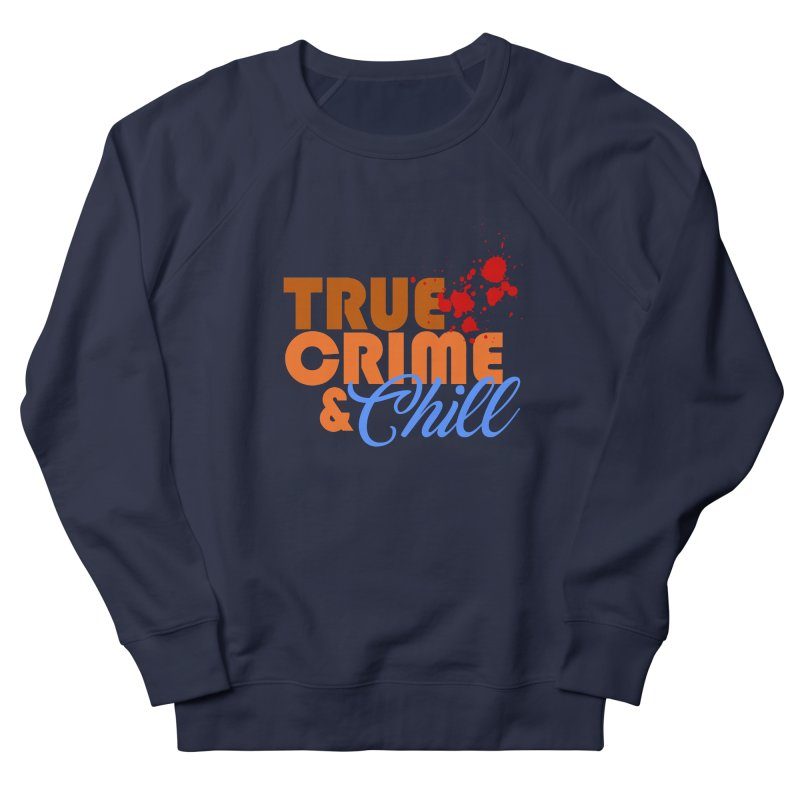 True Crime & Chill Men's Sweatshirt by Turkeylegsray's Artist Shop