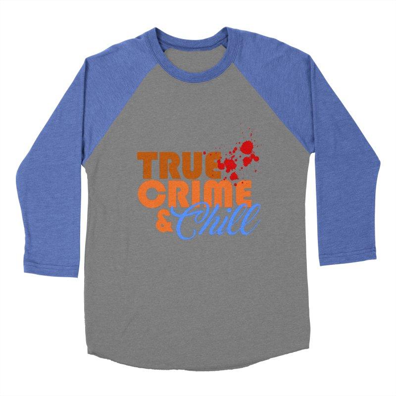 True Crime & Chill Women's Baseball Triblend T-Shirt by Turkeylegsray's Artist Shop