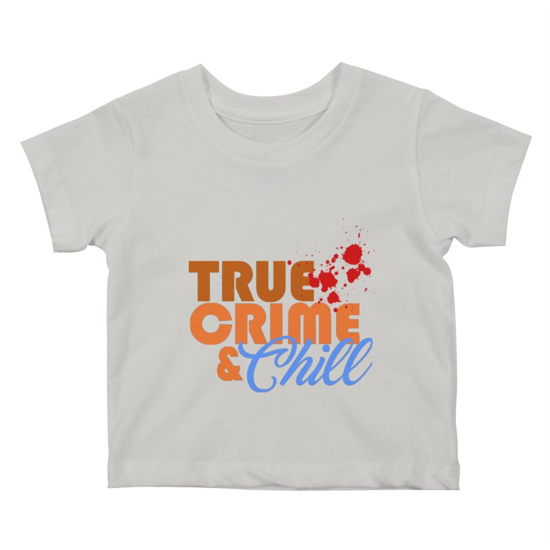 True Crime & Chill Kids Baby T-Shirt by Turkeylegsray's Artist Shop