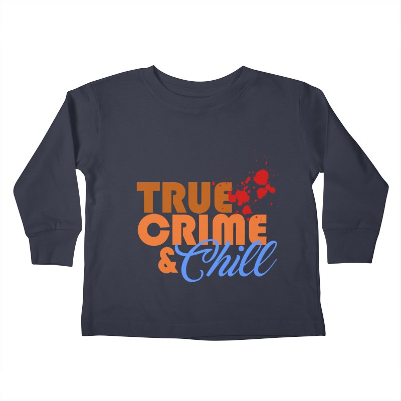 True Crime & Chill Kids Toddler Longsleeve T-Shirt by Turkeylegsray's Artist Shop