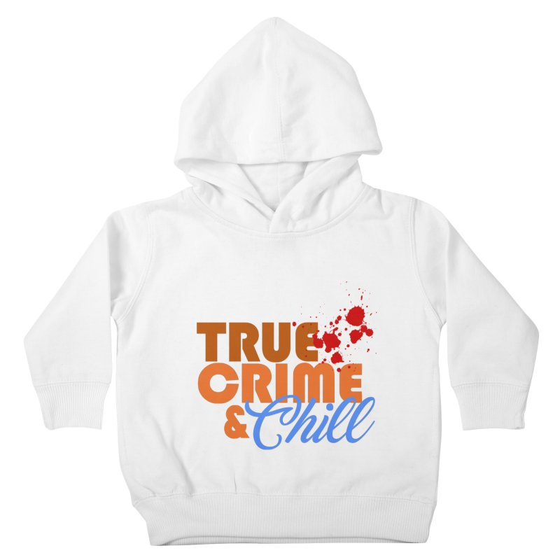 True Crime & Chill Kids Toddler Pullover Hoody by Turkeylegsray's Artist Shop