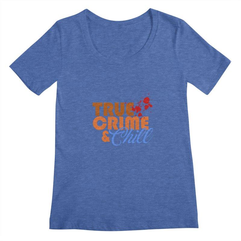 True Crime & Chill Women's Scoopneck by Turkeylegsray's Artist Shop