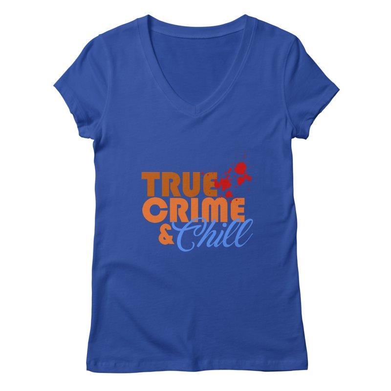 True Crime & Chill Women's V-Neck by Turkeylegsray's Artist Shop