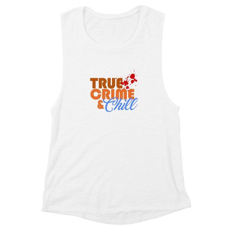 True Crime & Chill Women's Muscle Tank by Turkeylegsray's Artist Shop