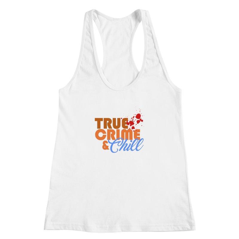 True Crime & Chill Women's Racerback Tank by Turkeylegsray's Artist Shop
