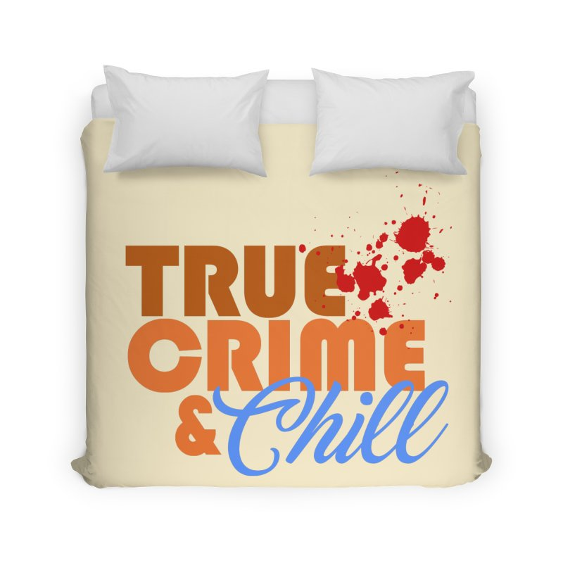 True Crime & Chill Home Duvet by Turkeylegsray's Artist Shop