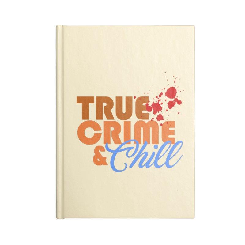 True Crime & Chill Accessories Notebook by Turkeylegsray's Artist Shop