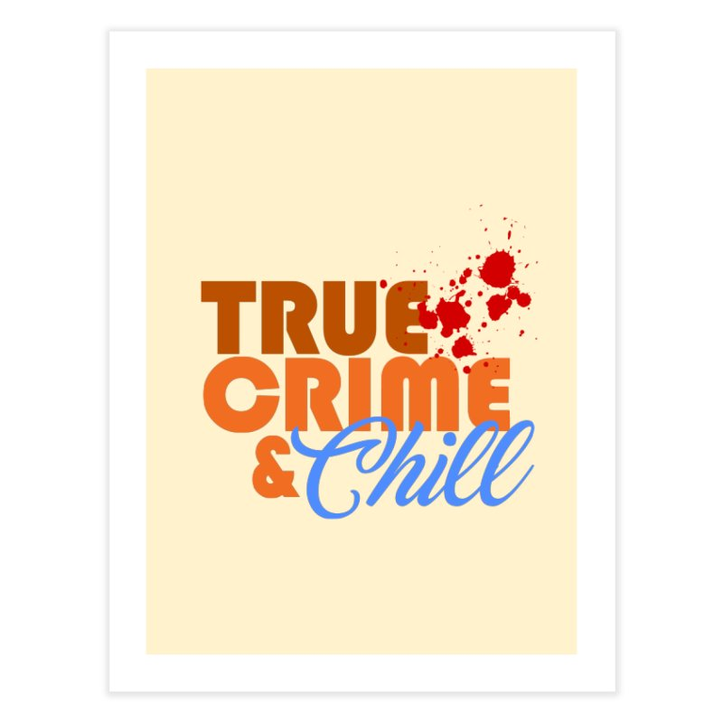 True Crime & Chill Home Fine Art Print by Turkeylegsray's Artist Shop