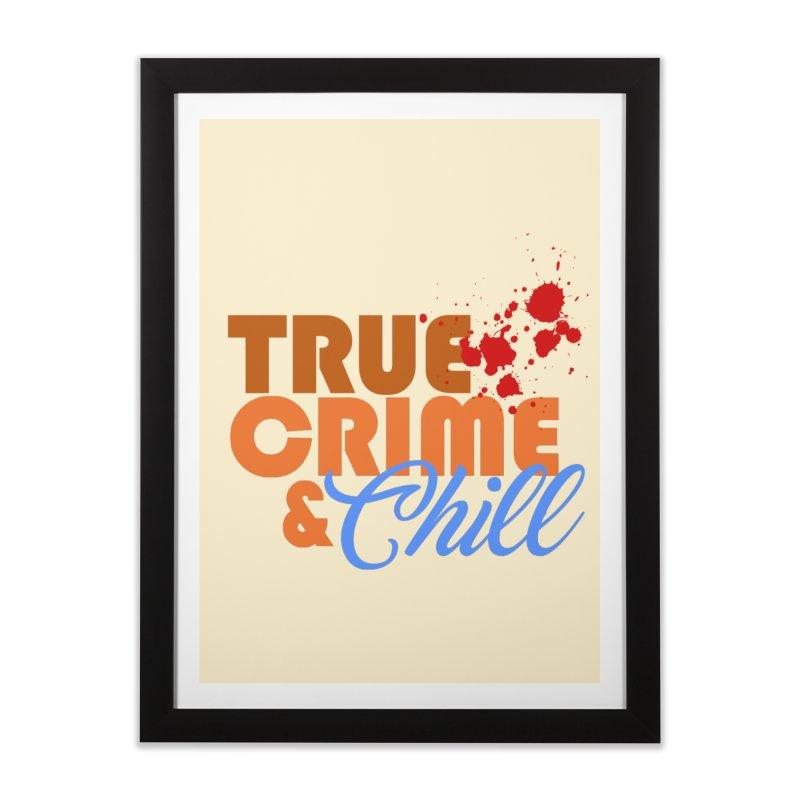 True Crime & Chill Home Framed Fine Art Print by Turkeylegsray's Artist Shop