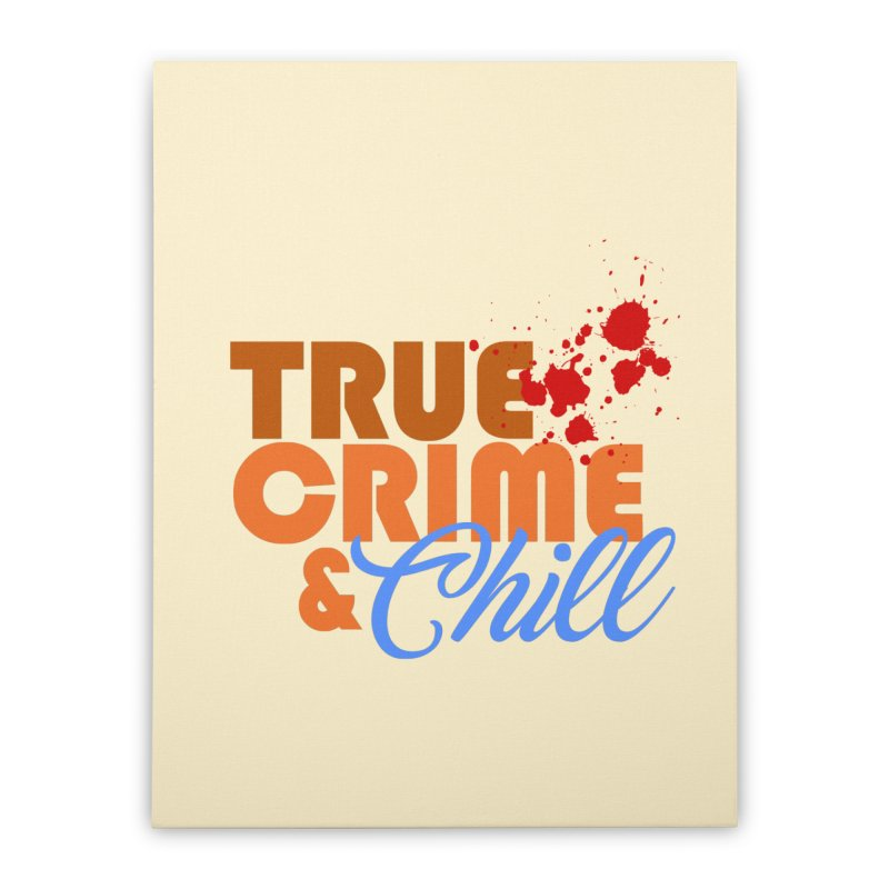 True Crime & Chill Home Stretched Canvas by Turkeylegsray's Artist Shop